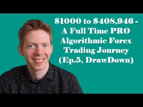 $1000 to $408,946 - A Full Time PRO Algorithmic Forex Trading Journey (Ep. 5, DrawDown), Forex Algorithmic Trading Knowledge
