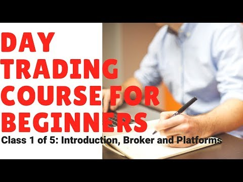 Day Trading Course for Beginners (Class 1 of 5): Introduction, Broker and Platforms
