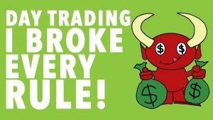 Day Trading Rules HOW I BROKE ALL OF THEM!!!!