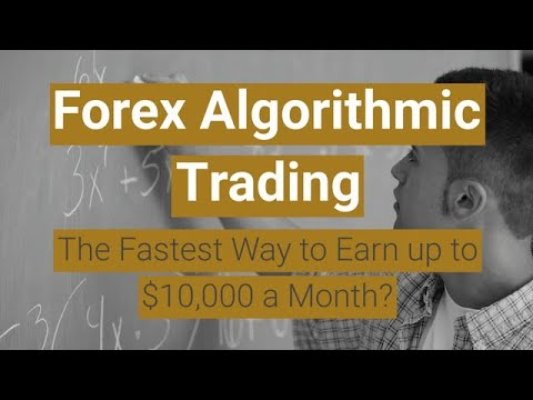 Forex Algorithmic Trading: The Fastest Way to Earn up to $10,000 a Month?