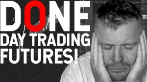 I'M DONE DAY TRADING FUTURES!