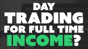Day Trading for Full Time Income.