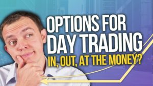 Day Trading Options: AT, IN, or OUT of the Money Options?