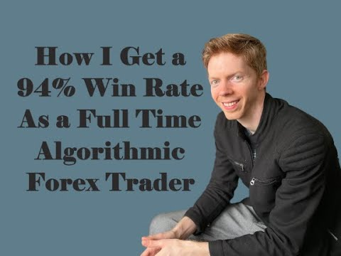 How I get a 94% Win Rate As a Full Time Algorithmic Forex Trader